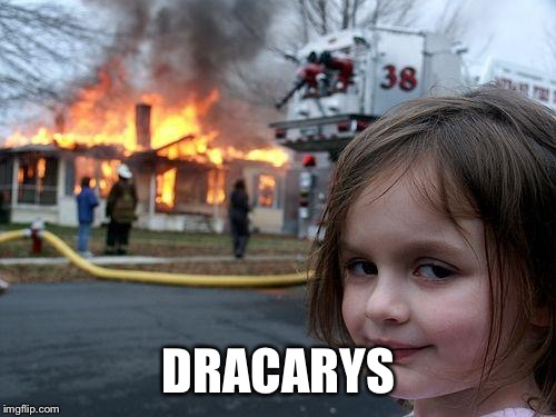 Disaster Girl Meme | DRACARYS | image tagged in memes,disaster girl | made w/ Imgflip meme maker