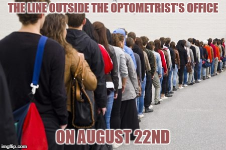 A spectacle that will be etched in their eyes forever | THE LINE OUTSIDE THE OPTOMETRIST'S OFFICE ON AUGUST 22ND | image tagged in solar eclipse | made w/ Imgflip meme maker