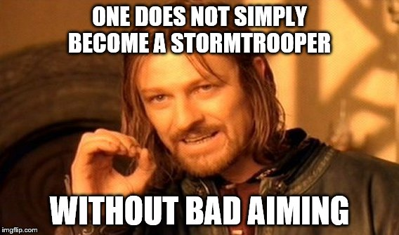 One Does Not Simply Meme | ONE DOES NOT SIMPLY BECOME A STORMTROOPER WITHOUT BAD AIMING | image tagged in memes,one does not simply | made w/ Imgflip meme maker