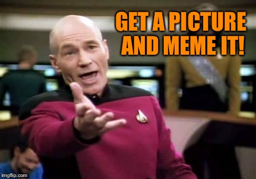 Picard Wtf Meme | GET A PICTURE AND MEME IT! | image tagged in memes,picard wtf | made w/ Imgflip meme maker