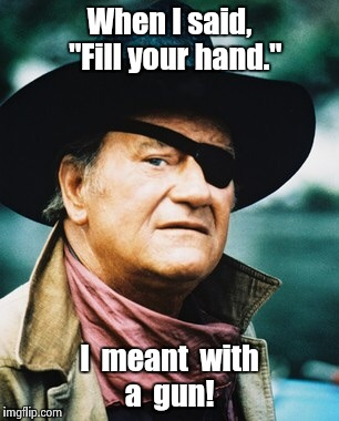 "Not everything went Cogburn's way. Sometimes he had to fight sickos | When I said,  ""Fill your hand."" I  meant  with  a  gun! 