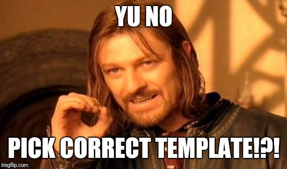 One Does Not Simply Meme | YU NO PICK CORRECT TEMPLATE!?! | image tagged in memes,one does not simply | made w/ Imgflip meme maker