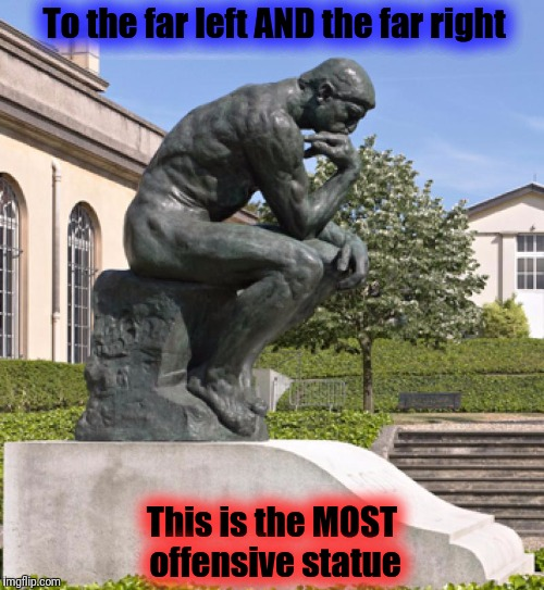 This submission is a no-brainer! | To the far left AND the far right This is the MOST offensive statue | image tagged in the thinker,far left,far right,offensive | made w/ Imgflip meme maker