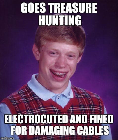 Bad Luck Brian Meme | GOES TREASURE HUNTING ELECTROCUTED AND FINED FOR DAMAGING CABLES | image tagged in memes,bad luck brian | made w/ Imgflip meme maker