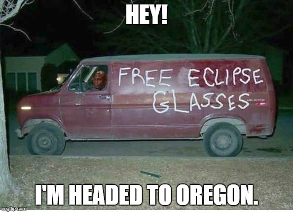 Total Eclipse of Your Heart | HEY! I'M HEADED TO OREGON. | image tagged in solar eclipse,eclipse,creepy guy,van | made w/ Imgflip meme maker
