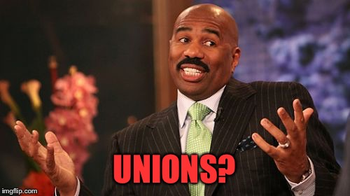 Steve Harvey Meme | UNIONS? | image tagged in memes,steve harvey | made w/ Imgflip meme maker