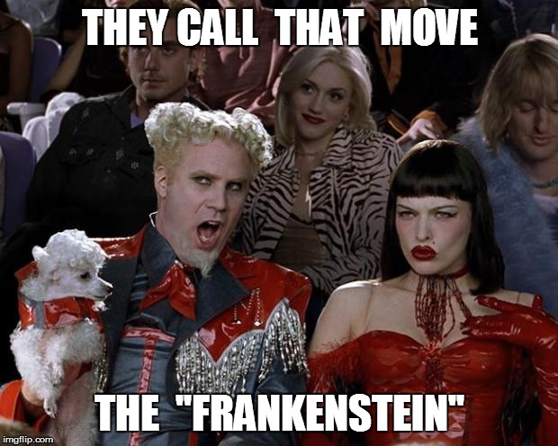 THEY CALL  THAT  MOVE THE  ''FRANKENSTEIN'' | made w/ Imgflip meme maker