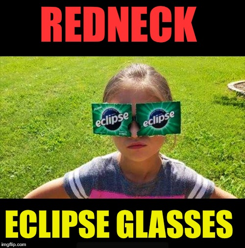 REDNECK ECLIPSE GLASSES | image tagged in solar eclipse,redneck | made w/ Imgflip meme maker