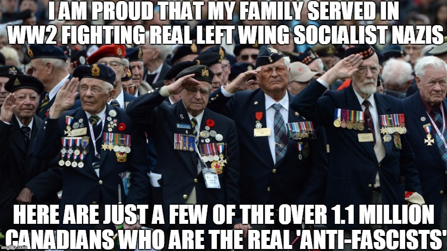 I AM PROUD THAT MY FAMILY SERVED IN WW2 FIGHTING REAL LEFT WING SOCIALIST NAZIS HERE ARE JUST A FEW OF THE OVER 1.1 MILLION CANADIANS WHO AR | image tagged in antifa | made w/ Imgflip meme maker