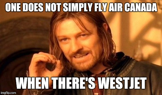 One Does Not Simply Meme | ONE DOES NOT SIMPLY FLY AIR CANADA WHEN THERE'S WESTJET | image tagged in memes,one does not simply | made w/ Imgflip meme maker