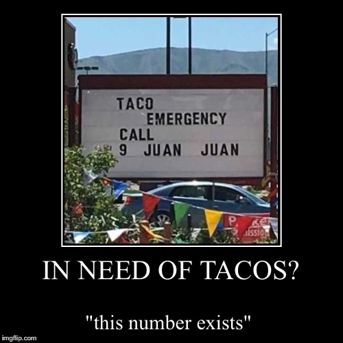 "Que Viva Tacos!  | IN NEED OF TACOS? | ""this number exists"" 