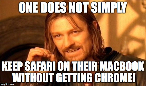 I got a new Mac, but I already put xanderbrony on chrome! | ONE DOES NOT SIMPLY KEEP SAFARI ON THEIR MACBOOK WITHOUT GETTING CHROME! | image tagged in memes,one does not simply,mac,safari,chrome | made w/ Imgflip meme maker