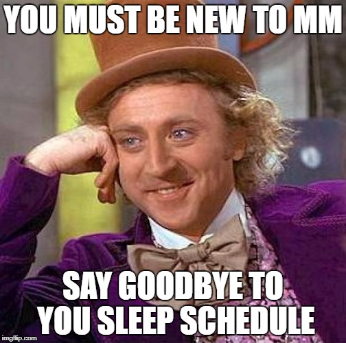Sleep Isn't Needed When Playing MM | YOU MUST BE NEW TO MM SAY GOODBYE TO YOU SLEEP SCHEDULE | image tagged in memes,creepy condescending wonka,mystic messenger | made w/ Imgflip meme maker