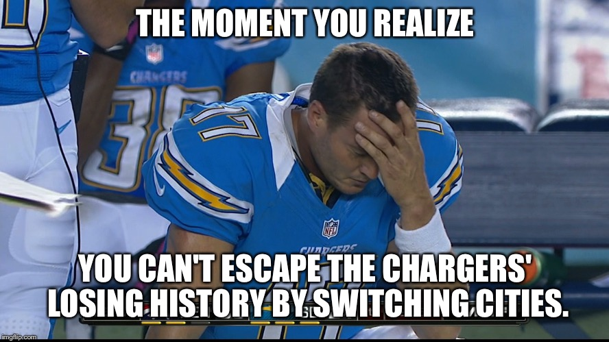 San Diego Chargers LA Chargers Same Crap | THE MOMENT YOU REALIZE YOU CAN'T ESCAPE THE CHARGERS' LOSING HISTORY BY SWITCHING CITIES. | image tagged in la chargers rivers fail,los angeles chargers,nfl logic,san diego chargers,losing,frustrated | made w/ Imgflip meme maker