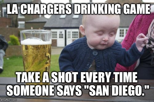 "LA Chargers Drinking Game - San Diego | LA CHARGERS DRINKING GAME TAKE A SHOT EVERY TIME SOMEONE SAYS ""SAN DIEGO."" 