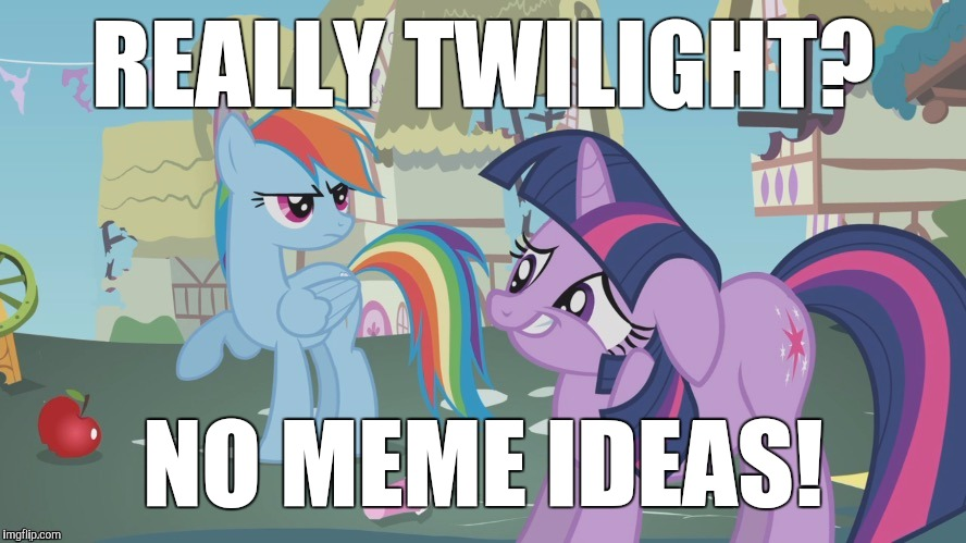 Why can't I think of anything? | REALLY TWILIGHT? NO MEME IDEAS! | image tagged in really twilight,memes | made w/ Imgflip meme maker