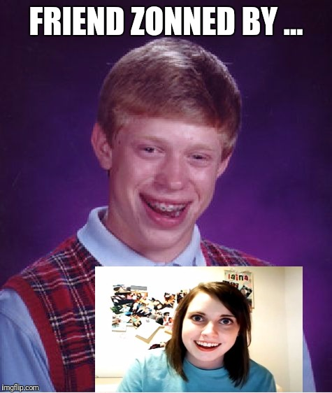 Bad Luck Brian Meme | FRIEND ZONNED BY ... | image tagged in memes,bad luck brian | made w/ Imgflip meme maker