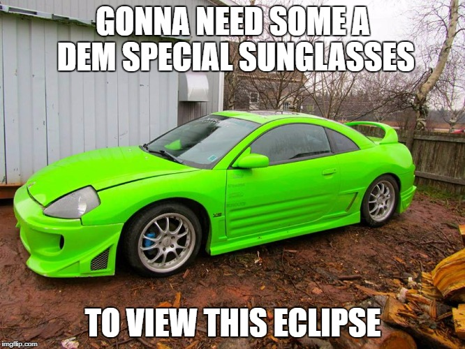 2017 Solar eclipse meme | GONNA NEED SOME A DEM SPECIAL SUNGLASSES TO VIEW THIS ECLIPSE | image tagged in eclipse | made w/ Imgflip meme maker