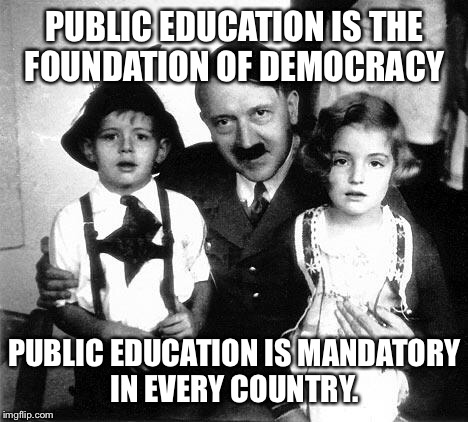 PUBLIC EDUCATION IS THE FOUNDATION OF DEMOCRACY PUBLIC EDUCATION IS MANDATORY IN EVERY COUNTRY. | image tagged in hitler children | made w/ Imgflip meme maker