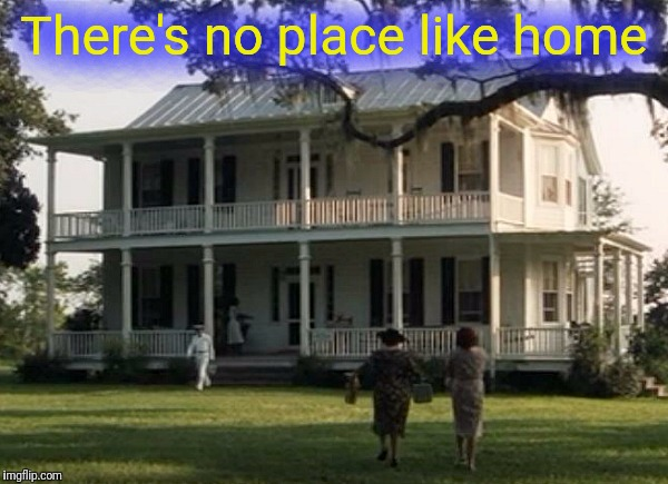 There's no place like home | made w/ Imgflip meme maker