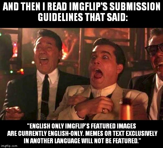 "I hate seeing memes in other languages that are FEATURED while I'm sitting here waiting for my meme to get featured! | AND THEN I READ IMGFLIP'S SUBMISSION GUIDELINES THAT SAID: ""ENGLISH ONLY IMGFLIP'S FEATURED IMAGES ARE CURRENTLY ENGLISH-ONLY. MEMES OR TEXT 