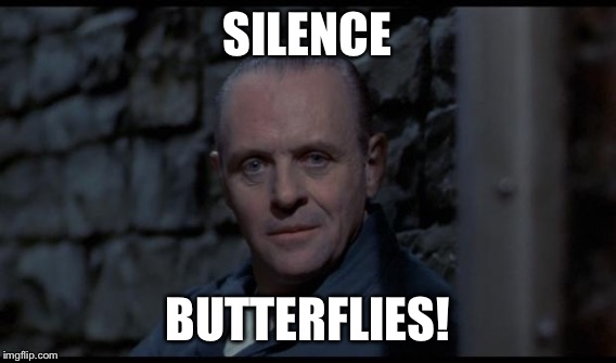 SILENCE BUTTERFLIES! | made w/ Imgflip meme maker