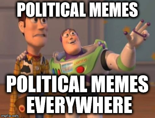 imgflip today | POLITICAL MEMES POLITICAL MEMES EVERYWHERE | image tagged in x x everywhere,political memes | made w/ Imgflip meme maker