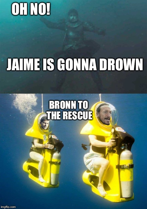 How Jaime Lannister was saved | JAIME IS GONNA DROWN BRONN TO THE RESCUE OH NO! | image tagged in game of thrones,lannister,bronn,memes | made w/ Imgflip meme maker