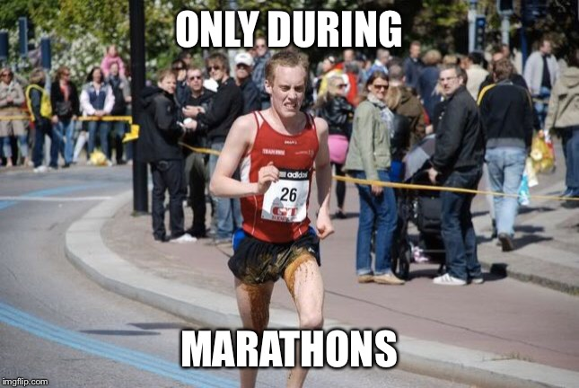 ONLY DURING MARATHONS | made w/ Imgflip meme maker