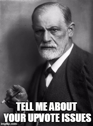 Some people have issues.  I'm here to help!  Let's talk about that.... |  TELL ME ABOUT YOUR UPVOTE ISSUES | image tagged in memes,sigmund freud,upvotes,issues,funny,cats | made w/ Imgflip meme maker