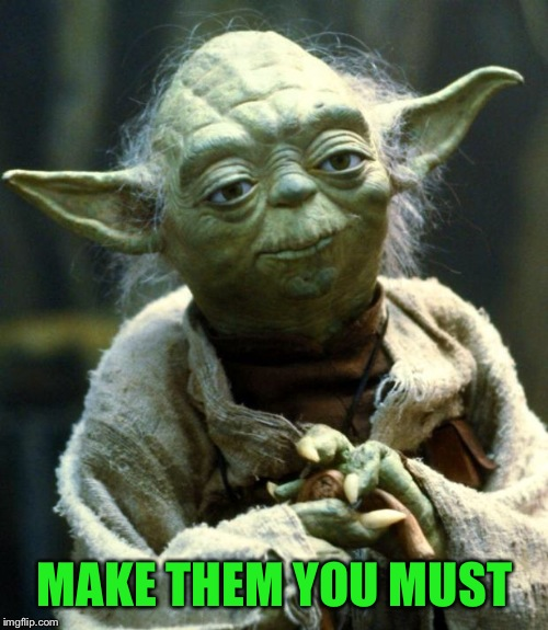 Star Wars Yoda Meme | MAKE THEM YOU MUST | image tagged in memes,star wars yoda | made w/ Imgflip meme maker