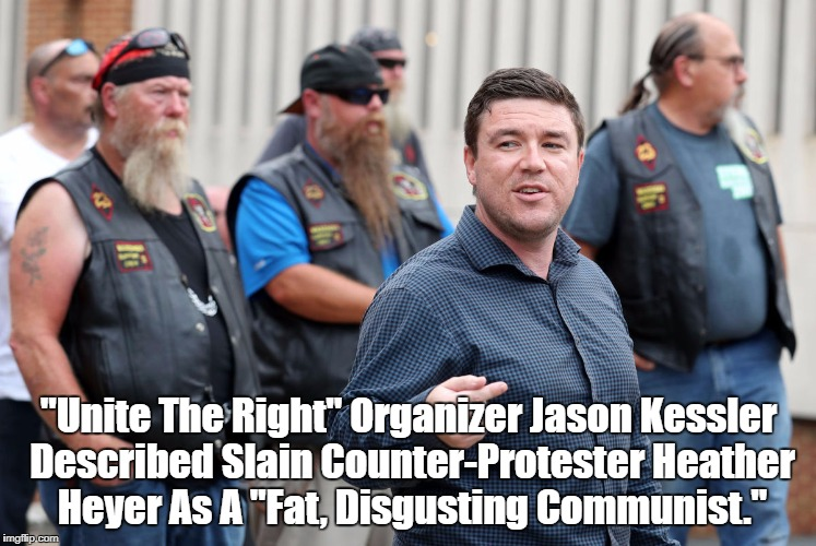 """Unite The Right"" Organizer Jason Kessler Described Slain Counter-Protester Heather Heyer As A ""Fat, Disgusting Communist."" 