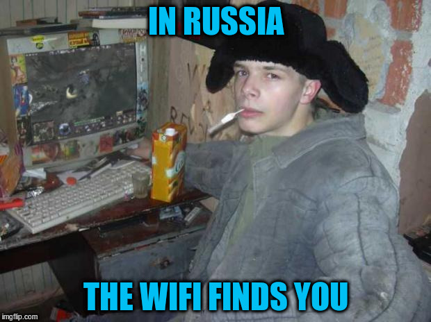 IN RUSSIA THE WIFI FINDS YOU | made w/ Imgflip meme maker