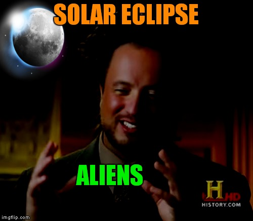 Hope you have your alien invasion survival kits ready! | SOLAR ECLIPSE ALIENS | image tagged in ancient aliens,solar eclipse,giorgio tsoukalos | made w/ Imgflip meme maker