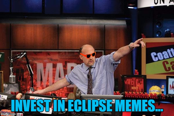 Hello darkness my old friend... Hey where are you going? :) | INVEST IN ECLIPSE MEMES... | image tagged in memes,mad money jim cramer,eclipse,astronomy | made w/ Imgflip meme maker