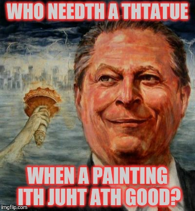 WHO NEEDTH A THTATUE WHEN A PAINTING ITH JUHT ATH GOOD? | made w/ Imgflip meme maker