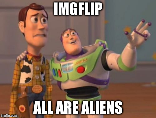 X, X Everywhere Meme | IMGFLIP ALL ARE ALIENS | image tagged in memes,x,x everywhere,x x everywhere | made w/ Imgflip meme maker