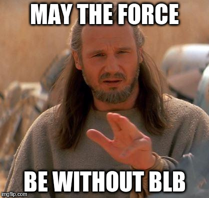 MAY THE FORCE BE WITHOUT BLB | made w/ Imgflip meme maker