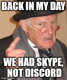 Discord or skype hype?  |  BACK IN MY DAY; WE HAD SKYPE, NOT DISCORD | image tagged in memes,back in my day | made w/ Imgflip meme maker