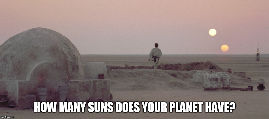 HOW MANY SUNS DOES YOUR PLANET HAVE? | made w/ Imgflip meme maker