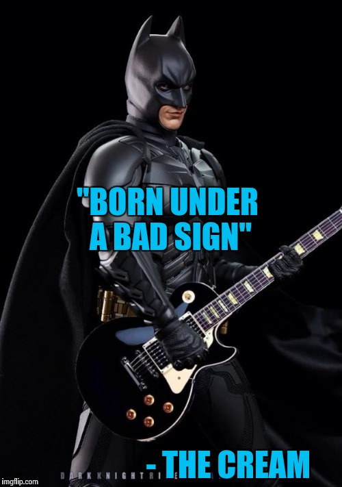 "Batman Rocks! | ""BORN UNDER A BAD SIGN"" - THE CREAM 