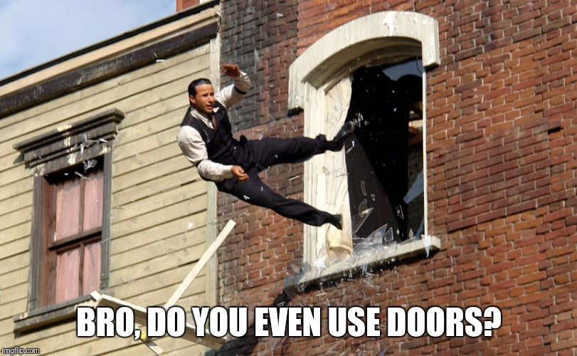 BRO, DO YOU EVEN USE DOORS? | made w/ Imgflip meme maker