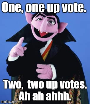 One, one up vote. Two,  two up votes. Ah ah ahhh. | made w/ Imgflip meme maker