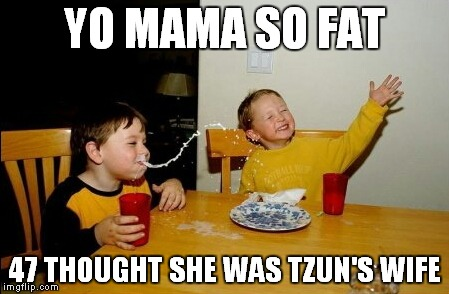 If you get the joke,you're awesome! | YO MAMA SO FAT 47 THOUGHT SHE WAS TZUN'S WIFE | image tagged in memes,yo mamas so fat,funny,hitman,yo mama so fat | made w/ Imgflip meme maker