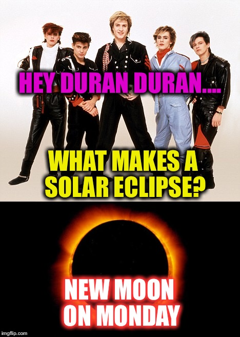 "Duran Duran ""New Moon On Monday"" is really the Solar Eclipse. 