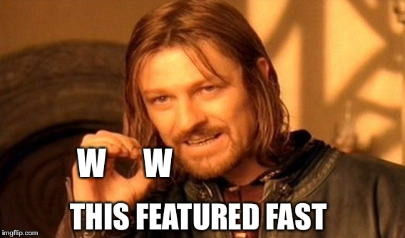 One Does Not Simply Meme | W      W THIS FEATURED FAST | image tagged in memes,one does not simply | made w/ Imgflip meme maker