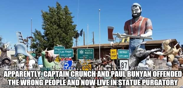 Paul Bunyan and Captain Crunch | APPARENTLY, CAPTAIN CRUNCH AND PAUL BUNYAN OFFENDED THE WRONG PEOPLE AND NOW LIVE IN STATUE PURGATORY | image tagged in statues | made w/ Imgflip meme maker