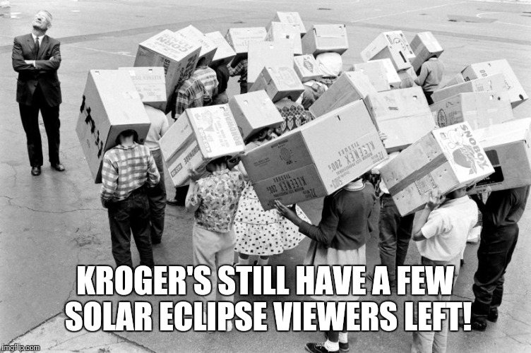 KROGER'S STILL HAVE A FEW SOLAR ECLIPSE VIEWERS LEFT! | image tagged in solar eclipse | made w/ Imgflip meme maker