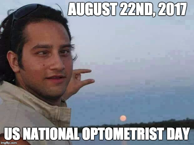 Day After Solar Eclipse | AUGUST 22ND, 2017 US NATIONAL OPTOMETRIST DAY | image tagged in blind  sun | made w/ Imgflip meme maker