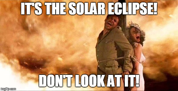 Solar Eclipse  | IT'S THE SOLAR ECLIPSE! DON'T LOOK AT IT! | image tagged in solar eclipse | made w/ Imgflip meme maker